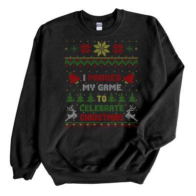 Black Sweatshirt I Paused My Game To Celebrate Christmas 2021 Ugly Christmas Sweater