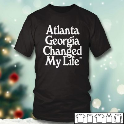 Black T shirt Atlanta Georgia Changed My Life T Shirt