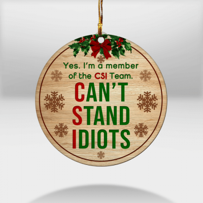 I'm a member of the CSI Team Cant Stand Idiots Ornament